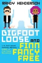 Bigfootloose and Finn Fancy Free ebook by Randy Henderson