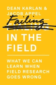 Failing in the Field - What We Can Learn When Field Research Goes Wrong ebook by Dean Karlan,Jacob Appel