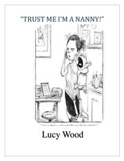 Trust Me I'm a Nanny ebook by Lucy Wood