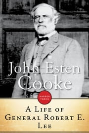 A Life of General Robert E. Lee ebook by John Esten Cooke