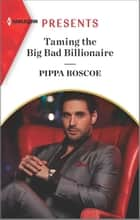 Taming the Big Bad Billionaire ebook by Pippa Roscoe