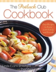 The Potluck Club Cookbook - Easy Recipes to Enjoy with Family and Friends ebook by Linda Evans Shepherd,Eva Marie Everson