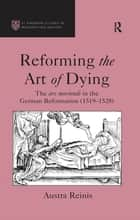 Reforming the Art of Dying ebook by Austra Reinis