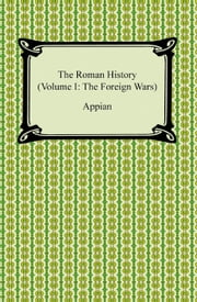 The Roman History (Volume I: The Foreign Wars) ebook by Appian