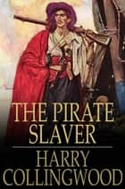 The Pirate Slaver - A Story of the West African Coast ebook by Harry Collingwood