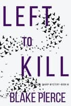 Left to Kill (An Adele Sharp Mystery—Book Four) ebook by Blake Pierce