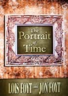 The Portrait of Time ebook by Jon Foyt