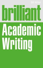 Brilliant Academic Writing ebook by Mr Bill Kirton