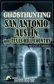 Ghosthunting San Antonio, Austin, and Texas Hill Country ebook by Michael Varhola