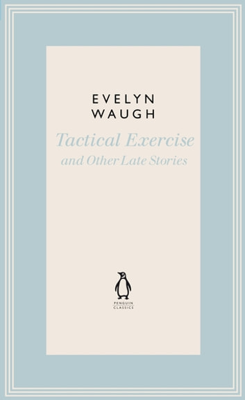 Tactical Exercise & Other Late Stories ebook by Evelyn Waugh