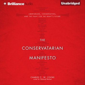 Conservatarian Manifesto, The - Libertarians, Conservatives, and the Fight for the Right's Future audiobook by Charles C. W. Cooke