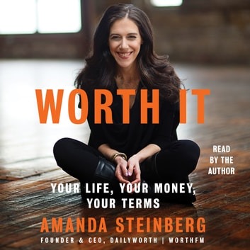 Worth It - Your Life, Your Money, Your Terms audiobook by Amanda Steinberg