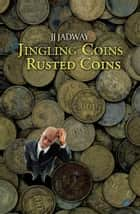 Jingling Coins Rusted Coins ebook by JJ Jadway
