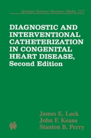 Diagnostic and Interventional Catheterization in Congenital Heart Disease ebook by James E. Lock