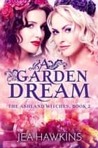 A Garden Dream - The Ashland Witches, #2 ebook by Jea Hawkins