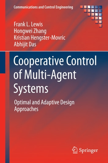 Cooperative Control of Multi-Agent Systems - Optimal and Adaptive Design Approaches ebook by Frank L. Lewis,Hongwei Zhang,Kristian Hengster-Movric,Abhijit Das