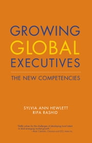 "Growing Global Executives - The New Competencies ebook by Sylvia  Ann Hewlett,Ripa Rashid,""Tiger"" Tyagarajan"