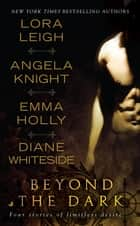 Beyond the Dark ebook by Lora Leigh,Angela Knight,Emma Holly,Diane Whiteside