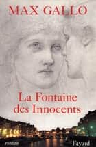 La Fontaine des Innocents ebook by Max Gallo