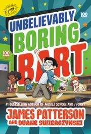 Unbelievably Boring Bart ebook by James Patterson, Duane Swierczynski, Xavier Bonet