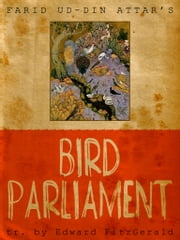 Bird Parliament ebook by Farid ud-Din Attar,Edward Fitzgerald