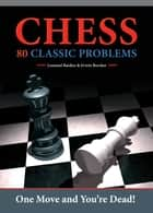 Chess - 80 Classic Problems ebook by Barden, Leonard; Brecher, Erwin