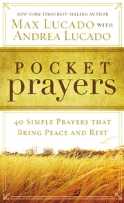 Pocket Prayers - 40 Simple Prayers that Bring Peace and Rest ebook by Max Lucado