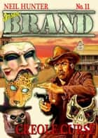 Brand 11: Creole Curse ebook by