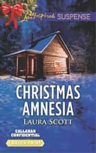 Christmas Amnesia - Faith in the Face of Crime eBook by Laura Scott