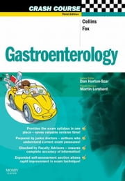 Crash Course: Gastroenterology E-Book ebook by Paul Collins, MB, BCh, MRCP,Daniel Horton-Szar, BSc(Hons), MBBS(Hons), MRCGP,Martin Lombard, MD, MSc, FRCPI, FRCP(Lond)