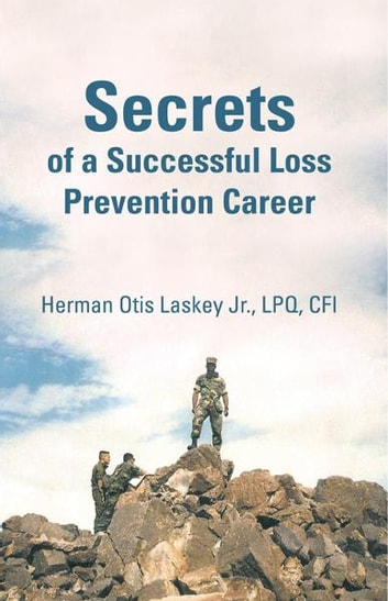 Secrets of a Successful Loss Prevention Career ebook by Herman Otis Laskey Jr., LPQ, CFI