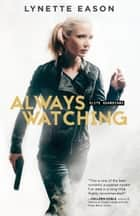 Always Watching (Elite Guardians Book #1) ebook by Lynette Eason