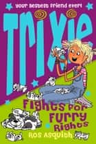 Trixie Fights For Furry Rights ebook by Ros Asquith