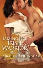 Taming Her Irish Warrior ebook by
