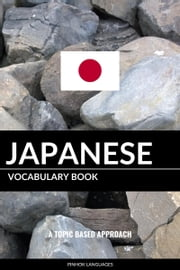 Japanese Vocabulary Book: A Topic Based Approach ebook by Pinhok Languages