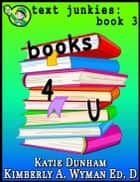 Books 4 U: Text Junkies Book 3 ebook by Katie Dunham