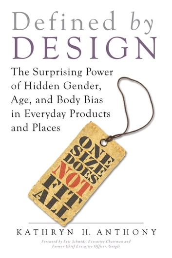 Defined by Design - The Surprising Power of Hidden Gender, Age, and Body Bias in Everyday Productsand Places ebook by Kathryn H. Anthony