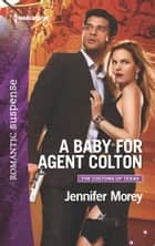 A Baby for Agent Colton ebook by Jennifer Morey