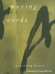 Moving Words - Re-Writing Dance ebook by Gay Morris