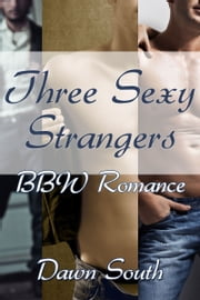 Three Sexy Strangers: BBW Romance ebook by Dawn South