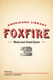 Meats and Small Game - The Foxfire Americana Library (4) ebook by Foxfire Fund, Inc.