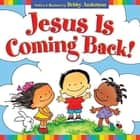 Jesus Is Coming Back! ebook by Debby Anderson