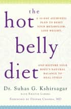 The Hot Belly Diet - A 30-Day Ayurvedic Plan to Reset Your Metabolism, Lose Weight, and Restore Your Body's Natural Balance to Heal Itself ebook by Suhas G. Kshirsagar, Kristin Loberg, Deepak Chopra,...