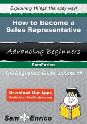 How to Become a Sales Representative - How to Become a Sales Representative ebook by Moshe Schrader