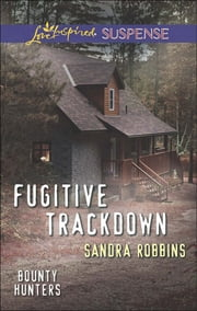 Fugitive Trackdown (Mills & Boon Love Inspired Suspense) (Bounty Hunters, Book 1) eBook by Sandra Robbins