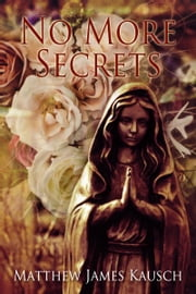 No More Secrets ebook by Matthew James Kausch