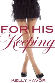 For His Keeping (For His Pleasure, Book 3) ebook by Kelly Favor