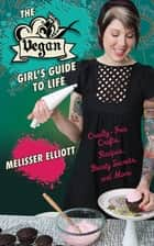 The Vegan Girl's Guide to Life ebook by Melisser Elliott
