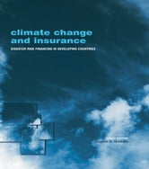 Climate Change and Insurance - Disaster Risk Financing in Developing Countries ebook by Eugene N. Gurenko