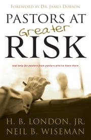 Pastors at Greater Risk ebook by Neil B. Wiseman,H. B. Jr. London,James Dobson